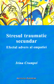 Stresul traumatic secundar. Efectul advers al empatiei - Irina Crumpei