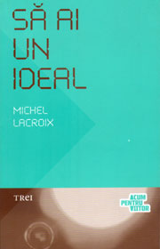 Sa ai un ideal - Michel Lacroix