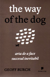 The way of the dog. Arta de a face succesul inevitabil - Geoff Burch