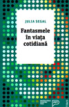Fantasmele in viata cotidiana - Julia Segal