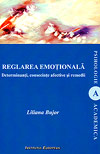 Reglarea emotionala. Determinanti, consecinte afective si remedii - Liliana Bujor