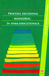 Procesul decizional managerial in sfera educationala - Ionel Papuc
