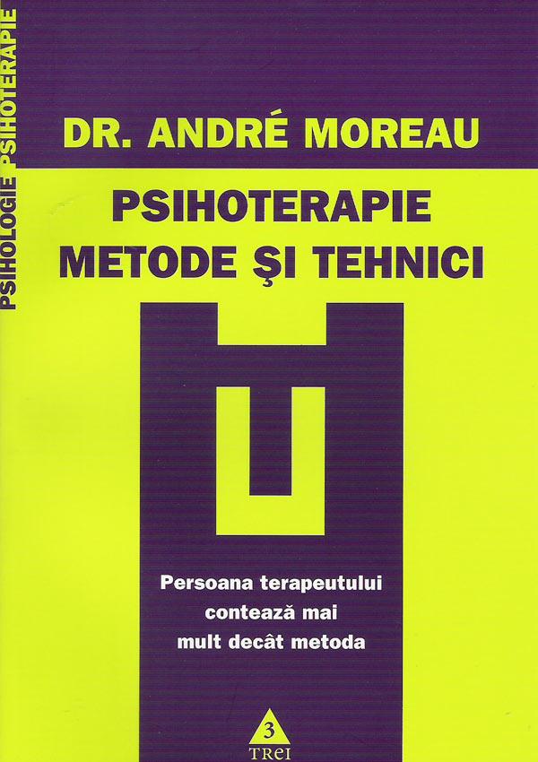 Psihoterapie. Metode si tehnici - Andre Moreau