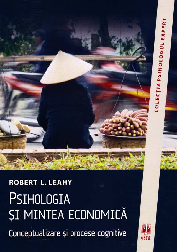 Psihologia si mintea economica - Robert L. Leahy