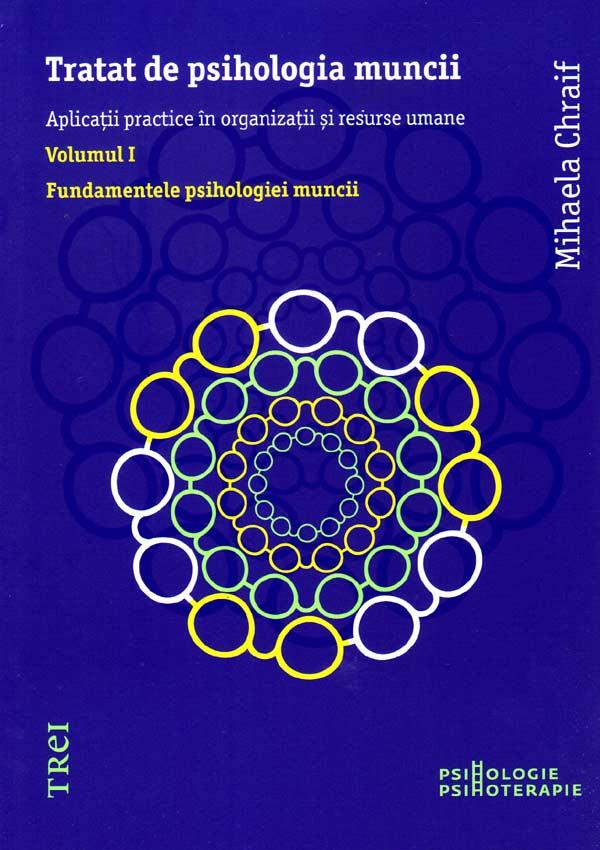 Tratat de psihologia muncii. Aplicatii practice în organizatii si resurse umane - Mihaela Chraif
