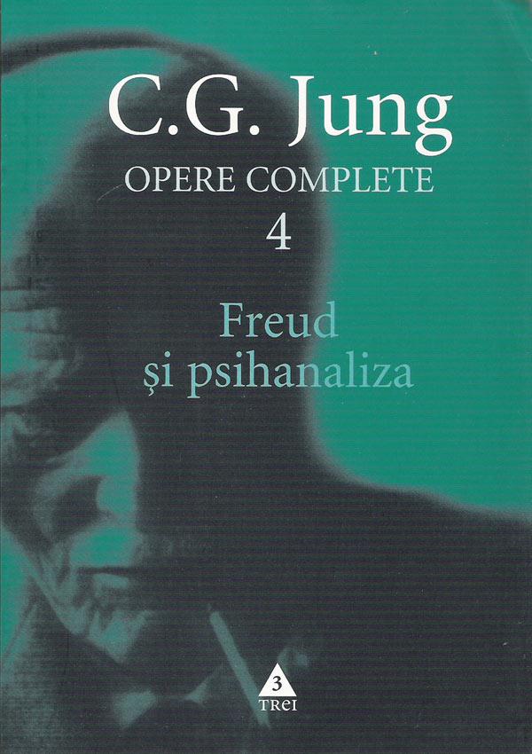 Freud si psihanaliza. Opere (vol. 4) - Carl Gustav Jung