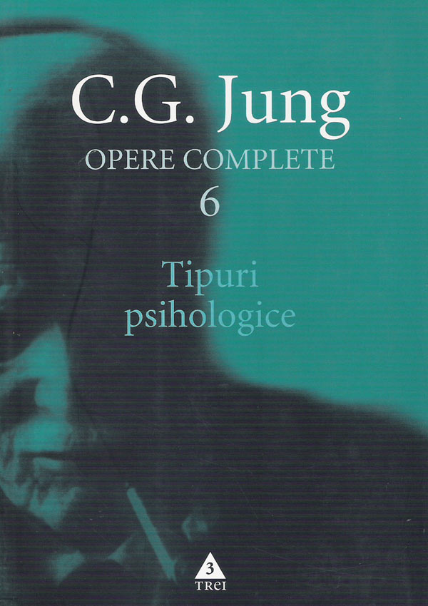 Tipuri psihologice. Opere (vol. 6) - Carl Gustav Jung