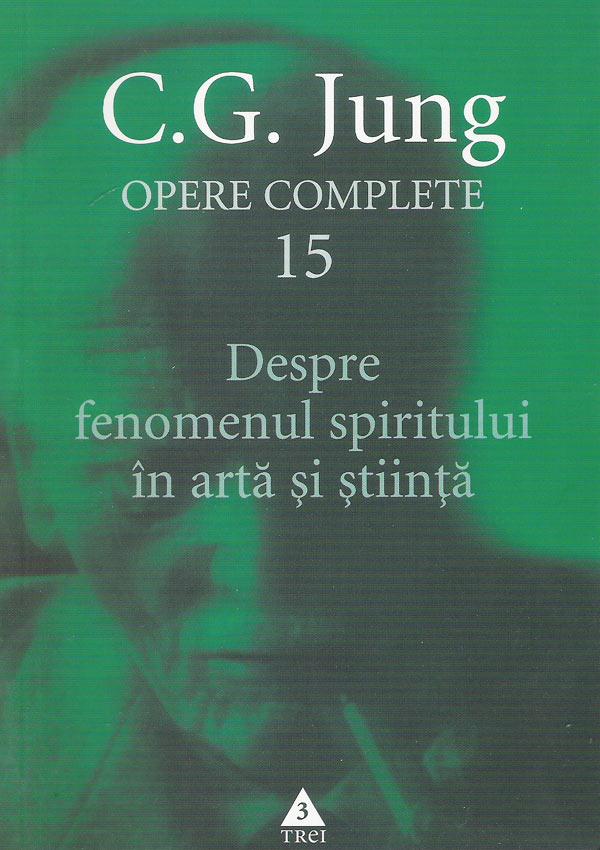 Despre fenomenul spiritului in arta si stiinta. Opere (vol. 15) - Carl Gustav Jung