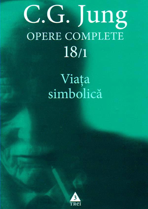 Viata simbolica. Opere complete (vol. 18/1) - Carl Gustav Jung