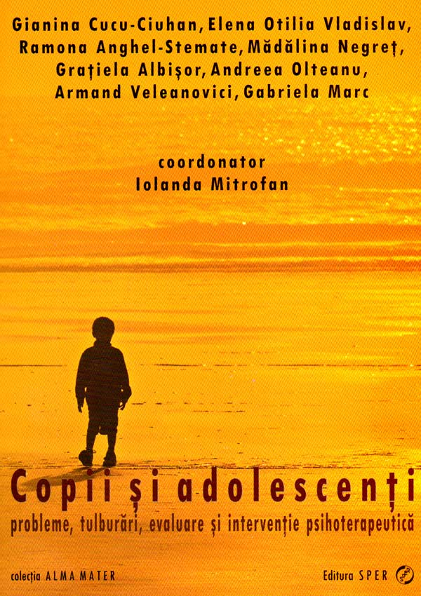 Copii si adolescenti. Probleme, tulburari, evaluare si interventie psihoterapeutica - Iolanda Mitrofan