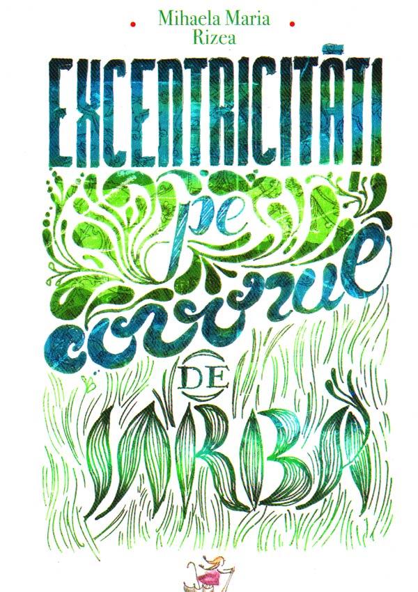 Excentricitati pe covorul de iarba - Mihaela Maria Rizea