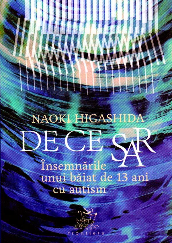 De ce sar: insemnarile unui baiat de 13 ani cu autism - Naoki Higashida