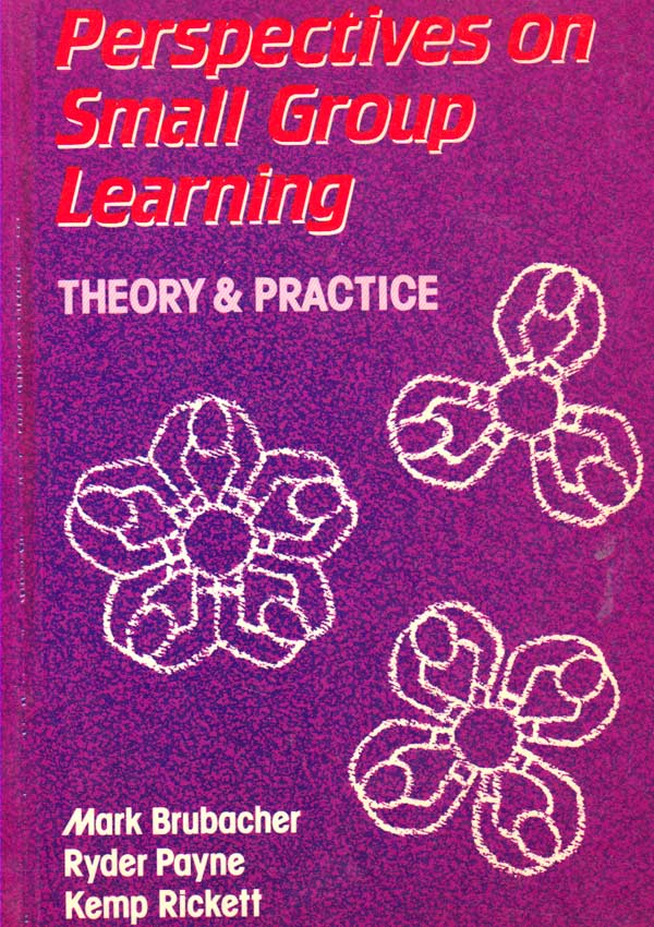Perspectives on Small Group Learning. Theory and practice - Mark Brubacher