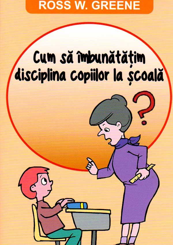 Cum sa imbunatatim disciplina copiilor la scoala - Ross W. Green