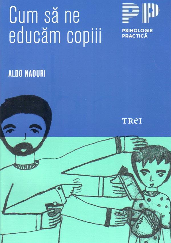 Cum sa ne educam copiii - Aldo Naouri