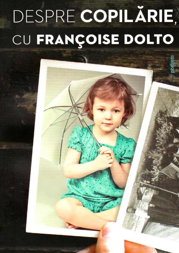 Despre copilarie, cu Francoise Dolto - Francoise Dolto