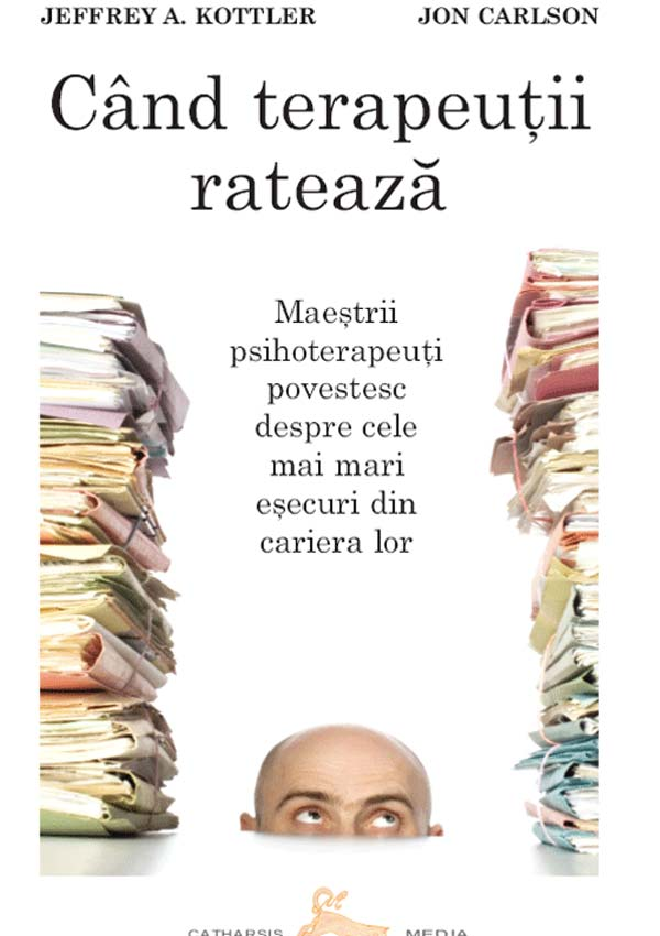 Cand terapeutii rateaza - Jeffrey A. Kottler