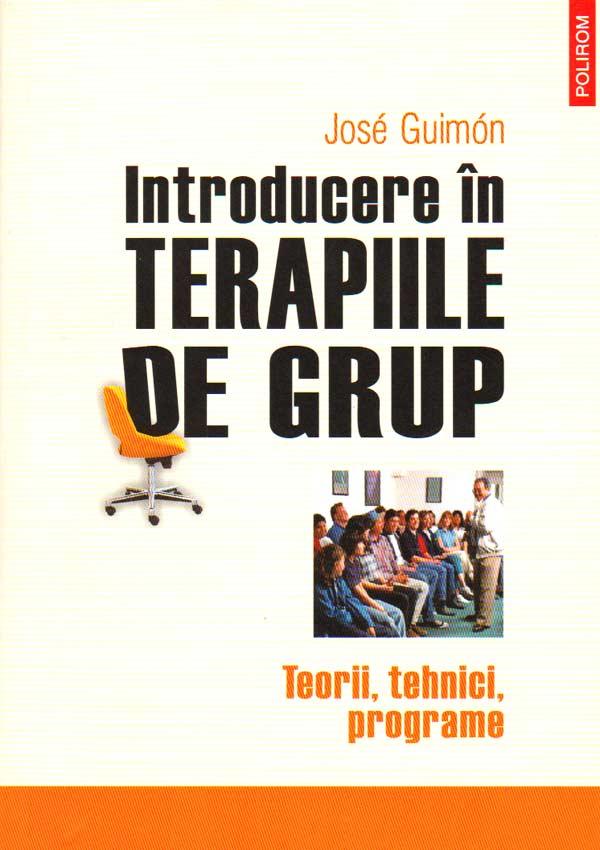 Introducere in terapiile de grup. Teorii, tehnici, programe - Jose Guimon