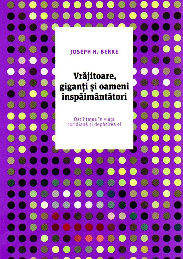 Vrajitoare, giganti si oameni inspaimantatori. Ostilitatea in viata cotidiana si depasirea ei - Joseph H. Berke