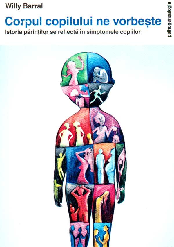 Corpul copilului ne vorbeste. Istoria parintilor se reflecta in simptomele copiilor - Willy Barral