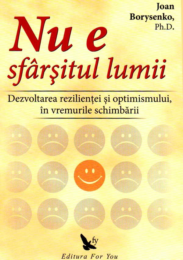 Nu e sfarsitul lumii. Dezvoltarea rezilientei si optimismului in vremurile schimbarii - Joan Borysenko