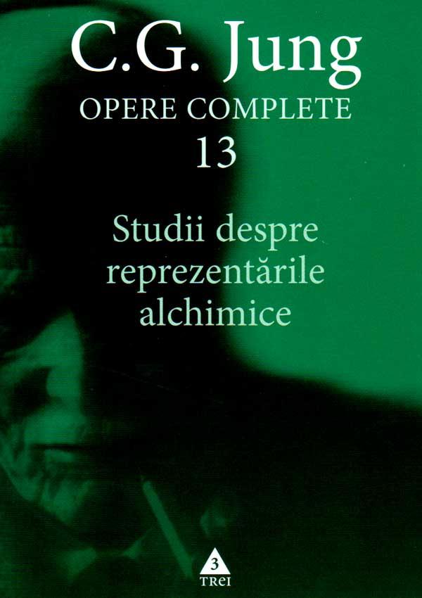 Studii despre reprezentarile alchimice. Opere complete (vol. 13) - Carl Gustav Jung