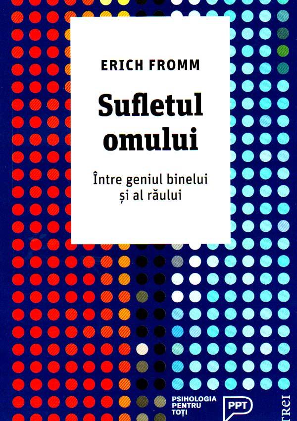 Sufletul omului. Intre geniul binelui si al raului - Erich Fromm