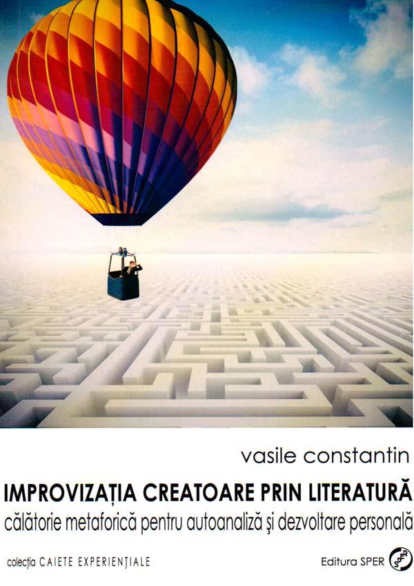 Improvizatia creatoare prin literatura. Calatorie metaforica pentru autoanaliza si dezvoltare personala - Vasile Constantin