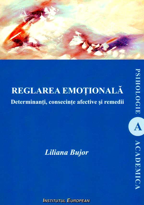 Reglarea emotionala. Determinanti, consecinte afective si remedii - Liliana Bujor
