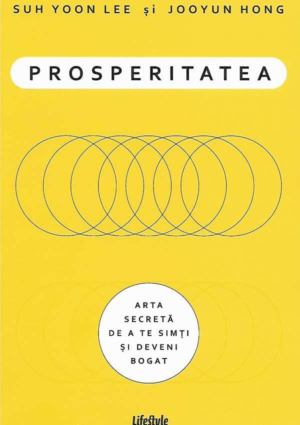 Prosperitatea. Cum sa te imbogatesti si sa te simti bogat - Suh Yoon Lee