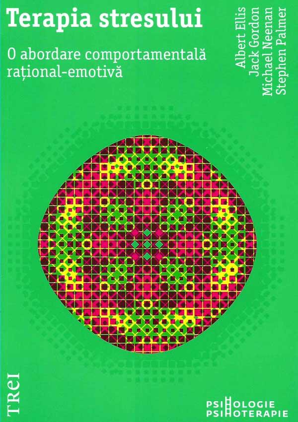 Terapia stresului. O abordare comportamentala rational-emotiva - Albert Ellis