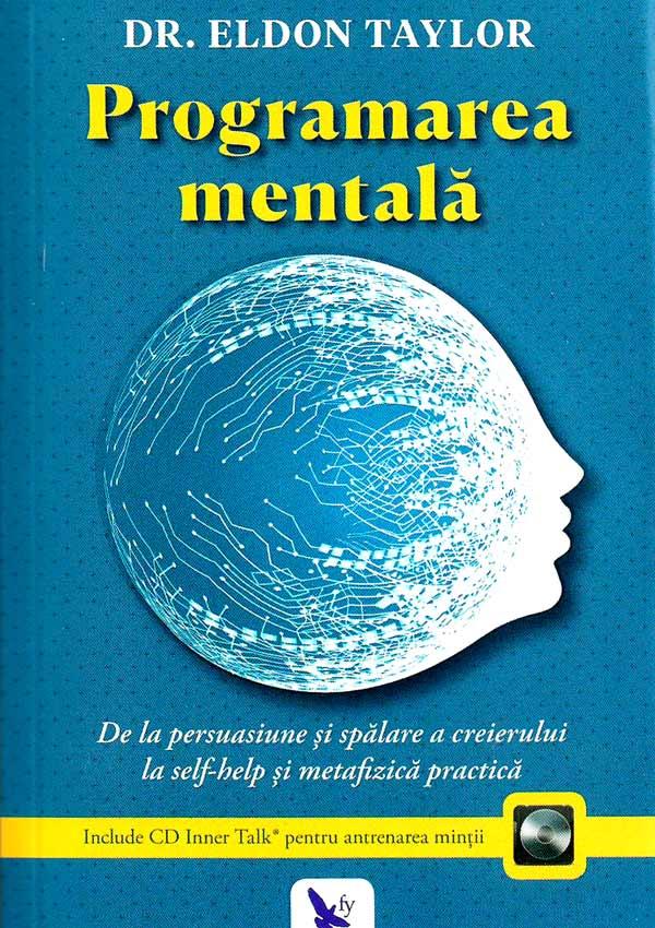 Programarea mentala. De la persuasiune si spalare a creierului la self-help si metafizica practica (include CD) - Eldon Taylor