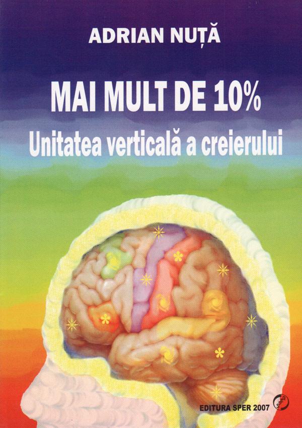 Mai mult de 10%. Unitatea verticala a creierului - Adrian Nuta