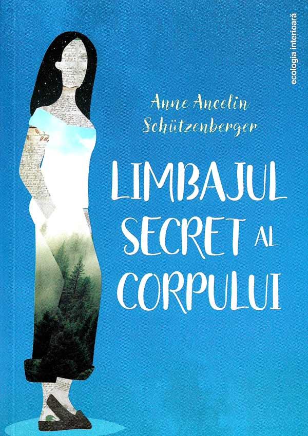 Limbajul secret al corpului - Anne Ancelin Schutzenberger