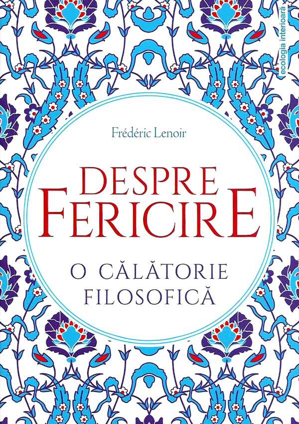 Despre fericire. O calatorie filosofica - Frederic Lenoir