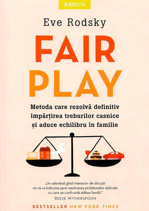 Fair Play. Metoda care rezolva definitiv impartirea treburilor casnice si aduce echilibru in familie - Eve Podsky