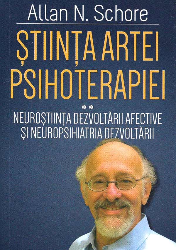 Stiinta Artei Psihoterapiei. (Vol. 2) Neurostiinta dezvoltarii afective si neuropsihiatria dezvoltarii - Allan Schore
