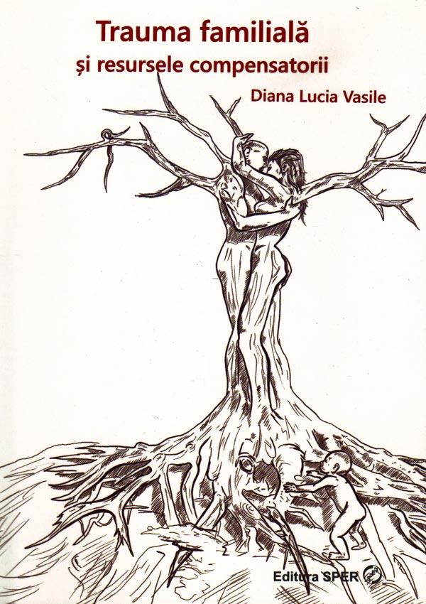 Trauma familiala si resursele compensatorii - Diana Vasile