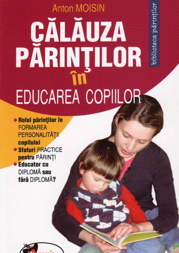 Calauza parintilor in educarea copiilor - Anton Moisin