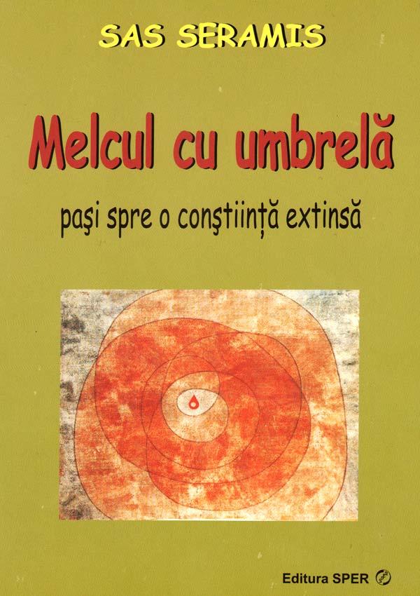 Melcul cu umbrela. Pasi spre o constiinta extinsa - Sas Seramis
