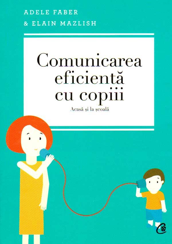 Comunicarea eficienta cu copiii (acasa si la scoala) - Adele Faber