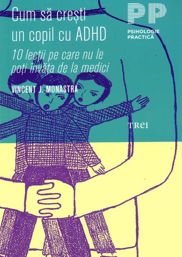 Cum sa cresti un copil cu ADHD. 10 lectii pe care nu le poti invata de la medici - Vincent J. Monastra