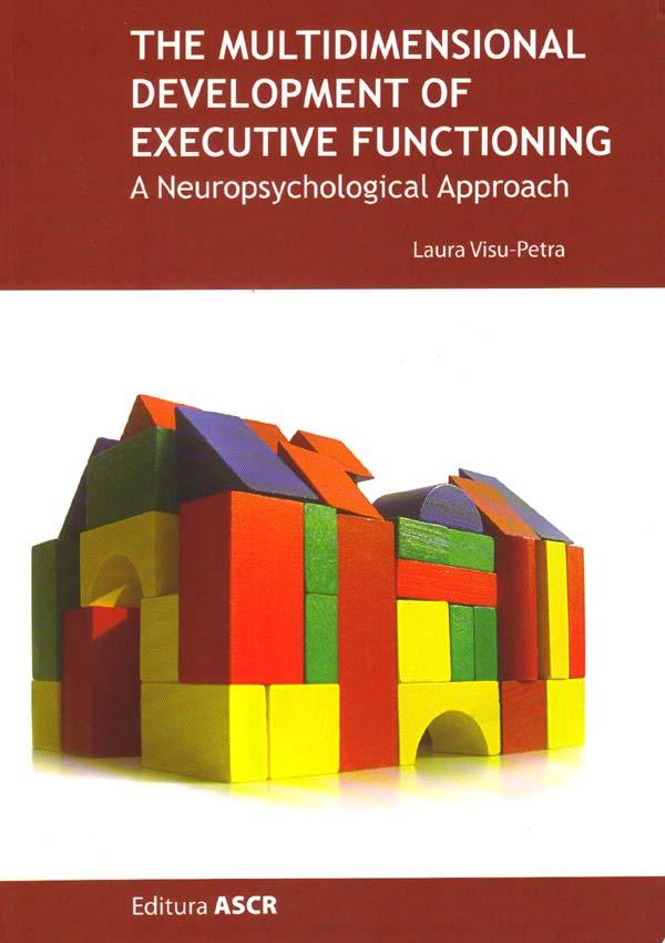The multidimensional development of executive functioning. A neuropsychological approach - Laura Visu-Petra