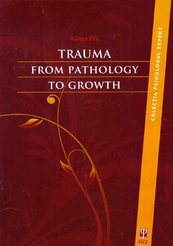 Trauma. From Pathology to Growth - Kallay Eva