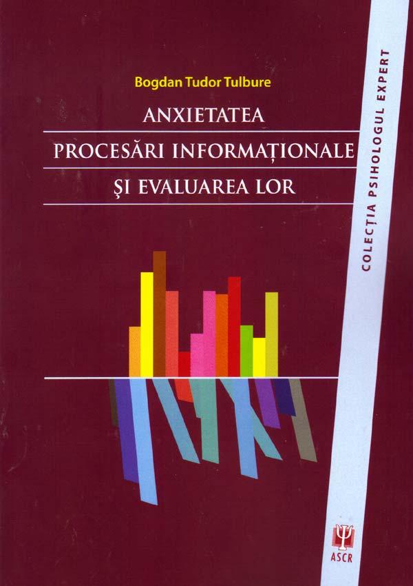 Anxietatea. Procesari informationale si evaluarea lor - Bogdan Tudor Tulbure