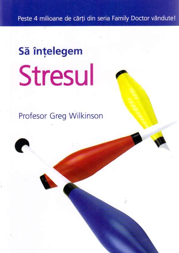 Sa intelegem stresul - Greg Wilkinson