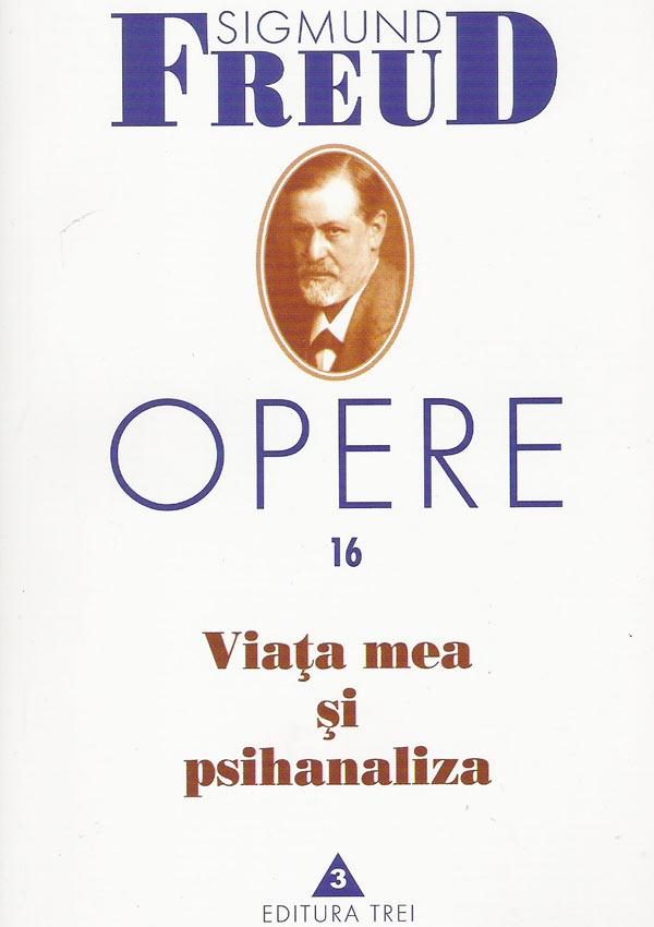 Viata mea si psihanaliza. Opere (vol. 16) - Sigmund Freud