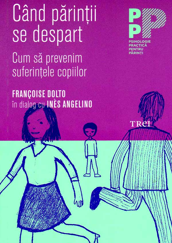 Cand parintii se despart. Cum sa prevenim suferintele copiilor - Francoise Dolto
