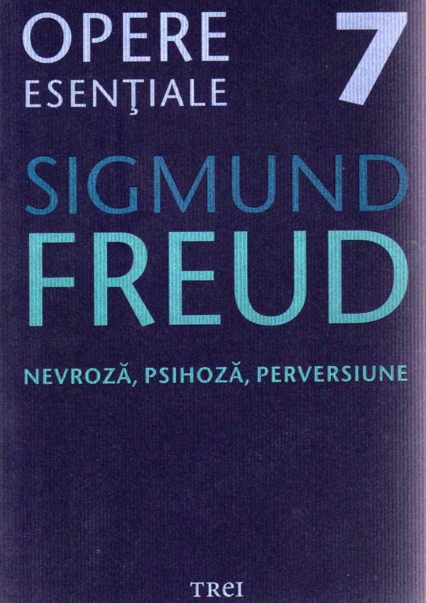 Nevroza, psihoza, perversiune. Opere esentiale (vol. 7) - Sigmund Freud