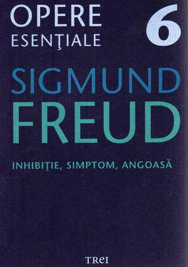 Inhibitie, simptom, angoasa. Opere esentiale (vol. 6) - Sigmund Freud